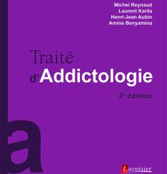 Deuxième édition du traité d'addictologie du Pr. Michel Reynaud, du Dr Laurent Karila, des Pr. Henri-Jean Aubin et Amine Benyamina