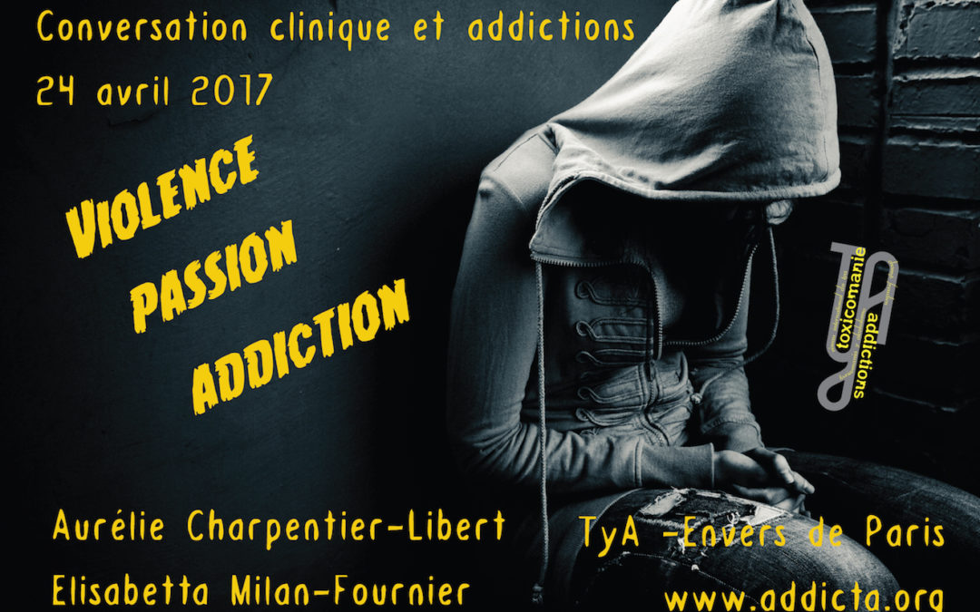 Violence, passion, addiction : clinique et politique du parlêtre !